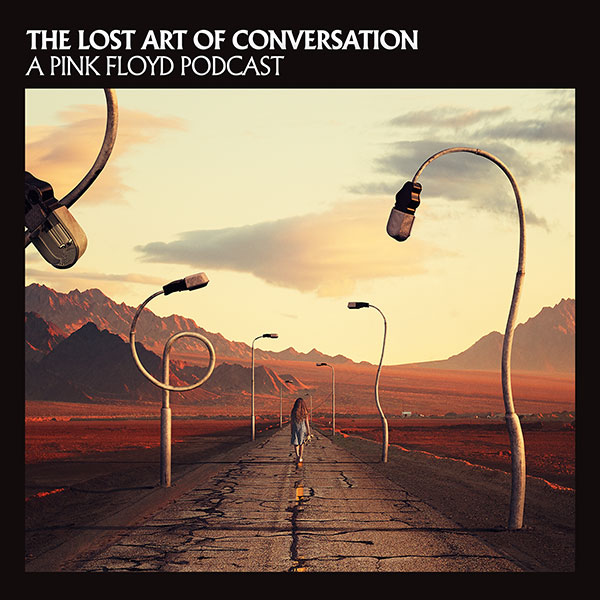 The Lost Art Of Conversation – A Pink Floyd Podcast